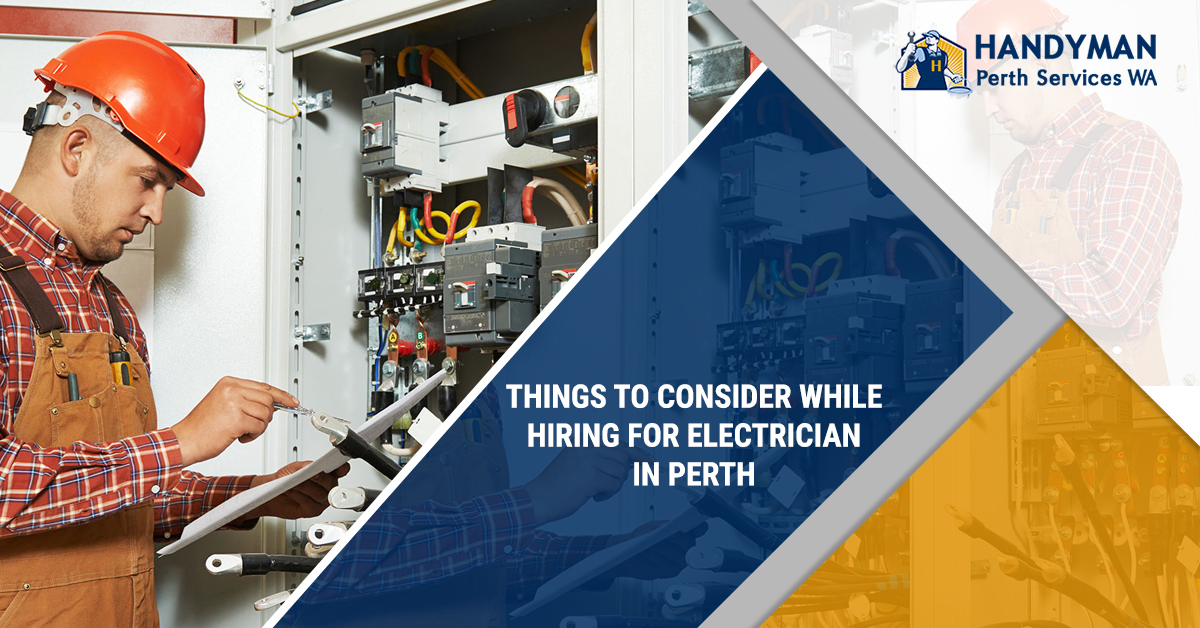 Things To Consider While Hiring For Electrician In Perth