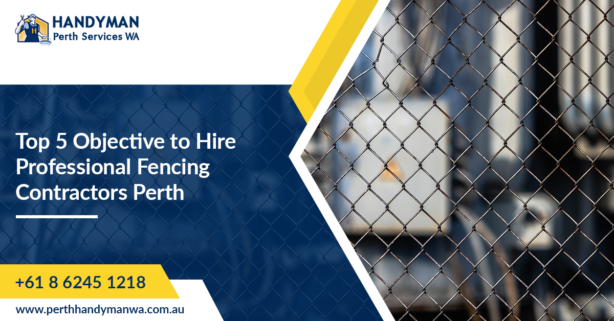 Top 5 Objective To Hire Professional Fencing Contractors Perth